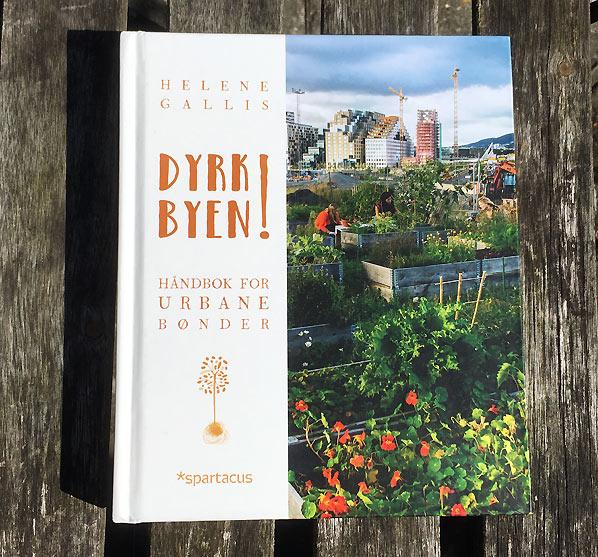 """DYRK BYEN!  Håndbok for urbane bønder"" af Helene Gallis og Monica Løvdahl"